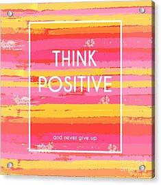 Think Positive Motivation Poster Acrylic Print by Artulina