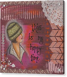 This Is My Happy Time Cheerful Inspirational Art Acrylic Print by Stanka Vukelic