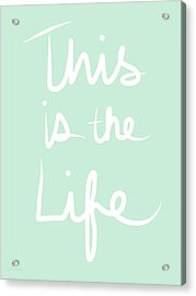 This Is The Life Acrylic Print