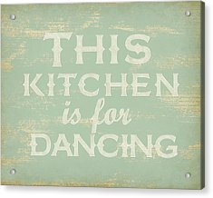 This Kitchen Is For Dancing Print Acrylic Print