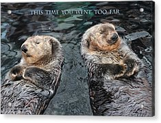 This Time You Went Too Far W/title Acrylic Print
