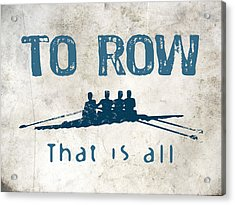 To Row That Is All Acrylic Print by Flo Karp