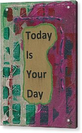 Today Is Your Day - 1 Acrylic Print by Gillian Pearce