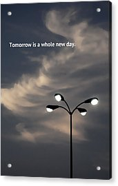 Tomorrow Is A Whole New Day Acrylic Print