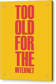 Too Old For The Internet Poster Yellow Acrylic Print by Naxart Studio