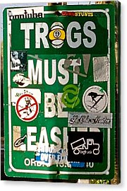 Trogs Must Be Leashed Acrylic Print by Jeff Gater