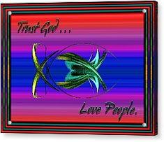 Trust God - Love People Acrylic Print