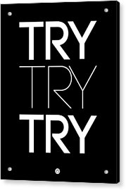 Try Try Try Poster Black Acrylic Print by Naxart Studio