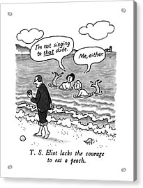 T.s. Eliot Lacks The Courage To Eat A Peach Acrylic Print