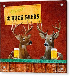 Two Buck Beers... Acrylic Print