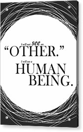I Will Not See An Other. I Will See A Human Being Inspirational Quotes Poster Acrylic Print