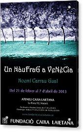 Un Naufrag A Venezia - Mostra Art Jove - Febrer 2013 Mataro - Barcelona Acrylic Print by Arte Venezia