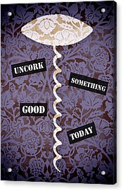 Uncork Something Good Today Acrylic Print by Frank Tschakert