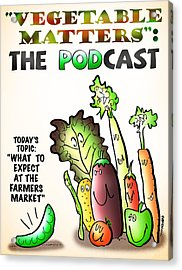 Vegetable Matters The Podcast Acrylic Print by Mark Armstrong