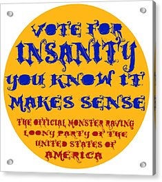 Vote For Insanity Acrylic Print