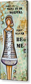 Wanna Be Me Inspirational Mixed Media Folk Art  Acrylic Print