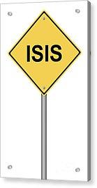Warning Sign Isis Acrylic Print by Henrik Lehnerer