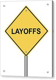 Warning Sign Layoffs Acrylic Print by Henrik Lehnerer