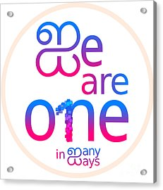 We Are One In Many Ways Acrylic Print
