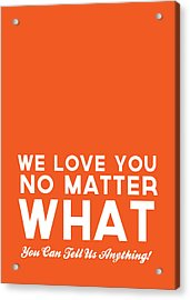 We Love You No Matter What - Greeting Card Acrylic Print by Linda Woods