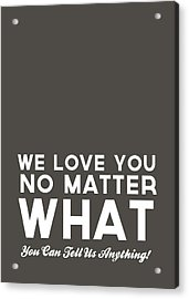 We Love You No Matter What - Grey Greeting Card Acrylic Print