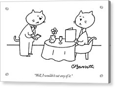 Well, I Wouldn't Eat Any Of It Acrylic Print by Charles Barsotti