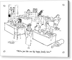 We're Just Like One Big Happy Family Here Acrylic Print by Mischa Richter