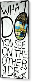 What Do You See On The Other Side Acrylic Print
