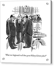 What Ever Happened To All Those Great Hillary Acrylic Print by Lee Lorenz