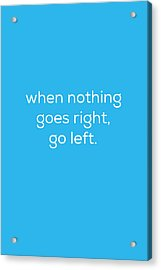 When Nothing Goes Right Acrylic Print by Kim Fearheiley