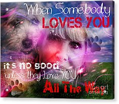 When Somebody Loves You - 1 Acrylic Print