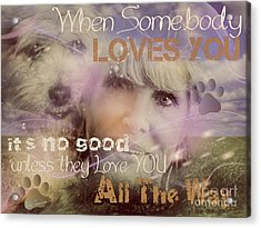 Acrylic Print featuring the digital art When Somebody Loves You-2 by Kathy Tarochione