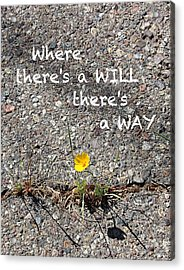Where There's A Will There's A Way Acrylic Print by Kume Bryant