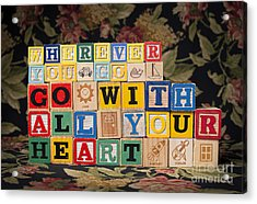 Wherever You Go Go With All Your Heart Acrylic Print by Art Whitton