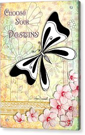 Whimsical Inspirational Butterfly Floral Art Inspiring Quote Choose Your Destinyby Megan Duncanson Acrylic Print