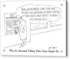 Why The Automated Talking Teller Never Caught Acrylic Print by Ed Arno