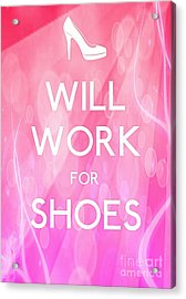 Will Work For Shoes Acrylic Print by Daryl Macintyre