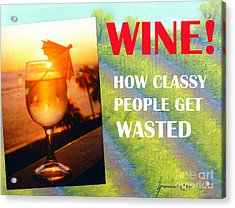 Wine How Classy People Get Wasted Acrylic Print by Jerome Stumphauzer