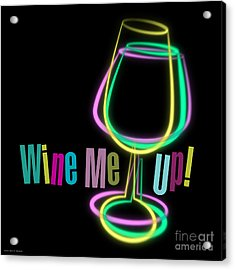 Wine Me Up  Acrylic Print