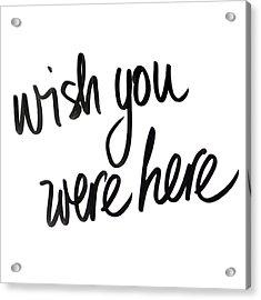 Wish You Were Here Acrylic Print