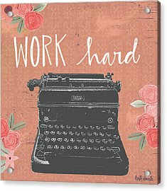 Work Hard Acrylic Print by Katie Doucette