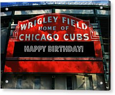 Wrigley Field -- Happy Birthday Acrylic Print by Stephen Stookey