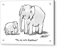 Yes, Son, We're Republicans Acrylic Print