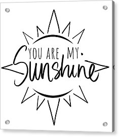 You Are My Sunshine With Sun Acrylic Print