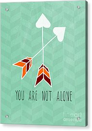 You Are Not Alone Acrylic Print