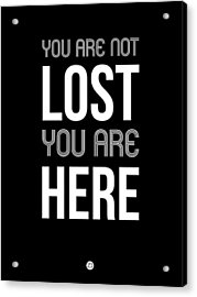 You Are Not Lost Poster Black Acrylic Print