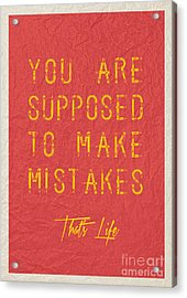 You Are Supposed To Make Mistakes Acrylic Print