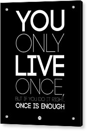 You Only Live Once Poster Black Acrylic Print by Naxart Studio