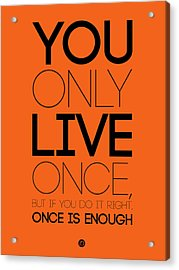You Only Live Once Poster Orange Acrylic Print by Naxart Studio