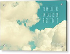 Acrylic Print featuring the photograph Your Life Is An Occasion by Sylvia Cook
